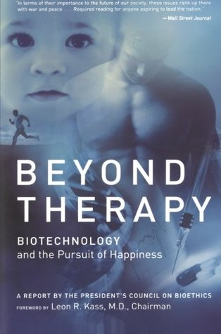 Beyond Therapy: Biotechnology and the Pursuit of H...