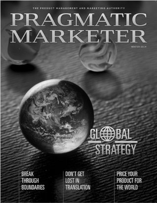 Pragmatic Marketer Winter 2014: The Product Manage...