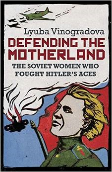 Defending the Motherland: The Soviet Women Who Fou...