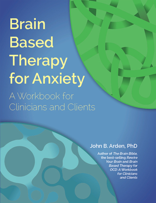 Brain Based Therapy for Anxiety: A Workbook for Cl...