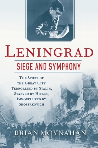 Leningrad: Siege and Symphony: The Story of the Gr...