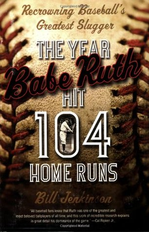 The Year Babe Ruth Hit 104 Home Runs: Recrowning B...