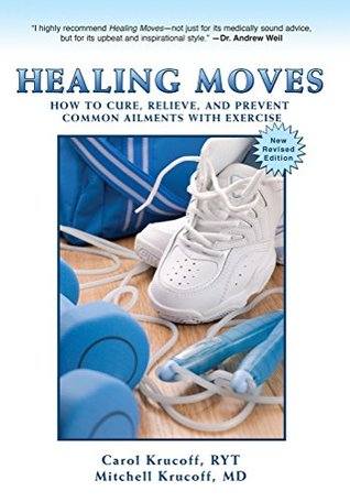 Healing Moves: How to Cure, Relieve, and Prevent C...