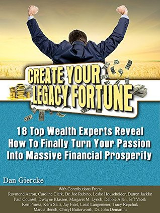 Create Your Legacy Fortune: 18 Top Wealth Experts ...
