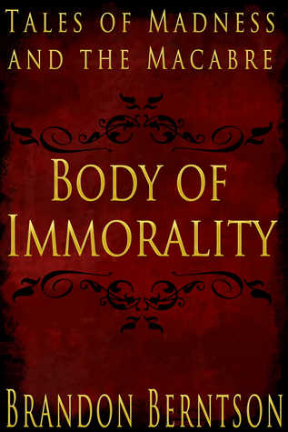 Body of Immorality: Tales of Madness and the Macab...