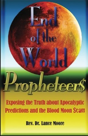 End of the World Propheteers: Exposing the Truth a...