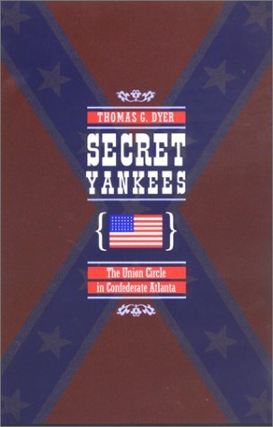 Secret Yankees: The Union Circle in Confederate At...