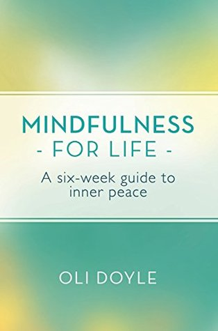 Mindfulness for Life: A Six-Week Guide to Inner Pe...