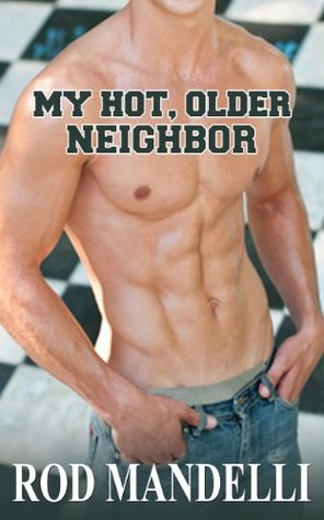 My Hot, Older Neighbor (Gay Sex Confessions, #1)
