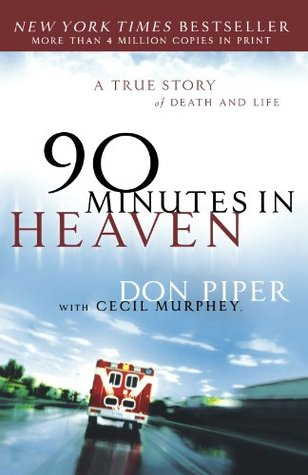 90 Minutes in Heaven: A True Story of Death and Li...