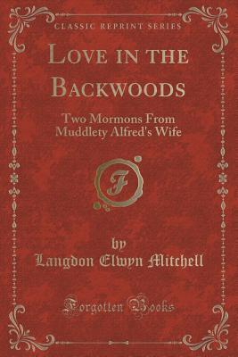 Love in the Backwoods: Two Mormons from Muddlety A...
