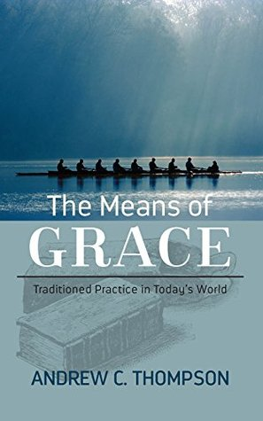 The Means of Grace: Traditioned Practice in Today'...