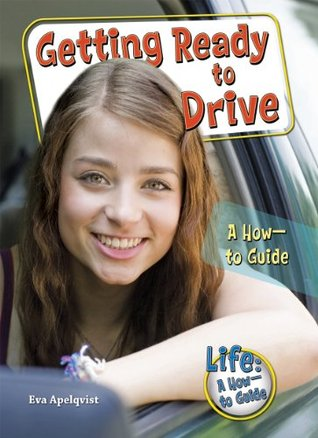 Getting Ready to Drive: A How-to Guide (Life-A How...