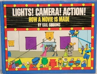 Lights! Camera! Action!: How a Movie is Made
