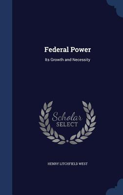 Federal Power: Its Growth and Necessity