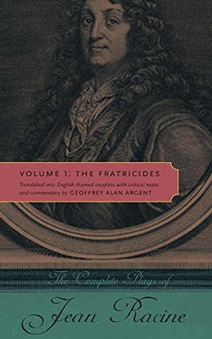 The Fratricides: The Complete Plays of Jean Racine...