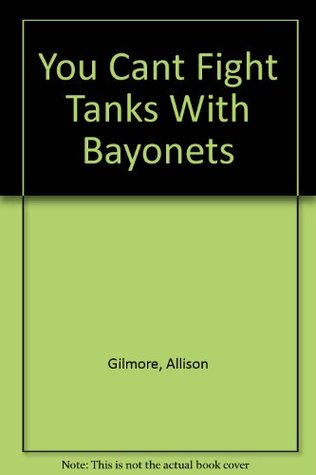 You Can't Fight Tanks With Bayonets: Psychological...