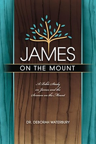 James on the Mount: A Bible Study on the book of J...