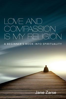 Love and Compassion Is My Religion: A Beginner's B...
