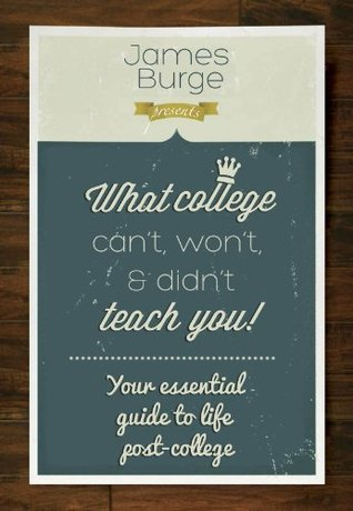 What College Can't, Won't, and Didn't Teach You: Y...