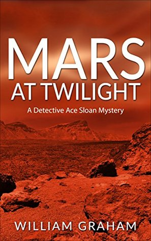Mars at Twilight: A Detective Ace Sloan Mystery