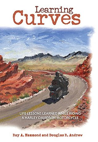 Learning Curves: Life Lessons Learned While Riding...