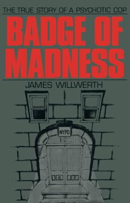 Badge of Madness: The True Story of a Psychotic Co...
