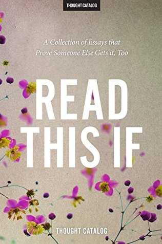Read This If: A Collection of Essays that Prove So...