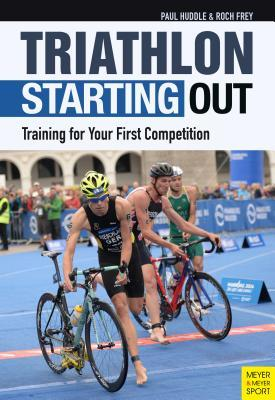 Triathlon: Starting Out: Training for Your First C...
