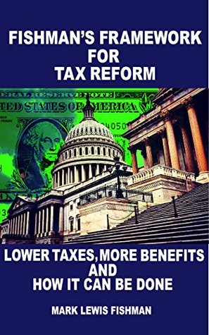 Fishman's Framework for Tax Reform: Lower Taxes, M...