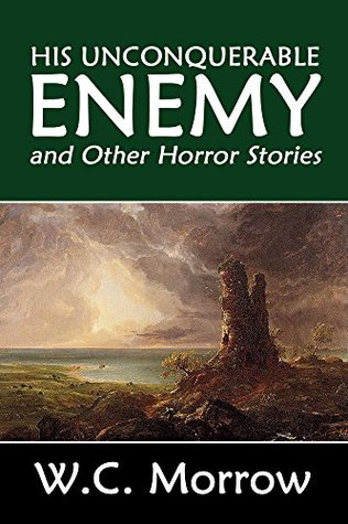 His Unconquerable Enemy and Other Horror Stories b...