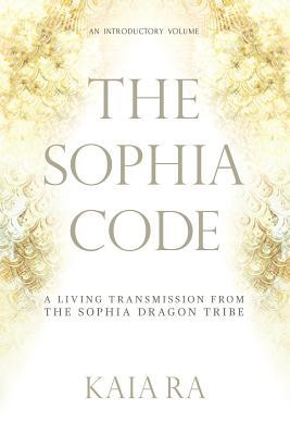 The Sophia Code: A Living Transmission from the So...