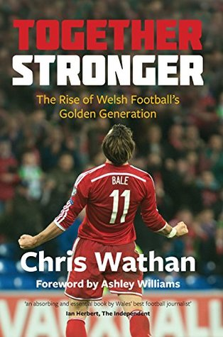 Together Stronger: The Rise of Welsh Football's Go...