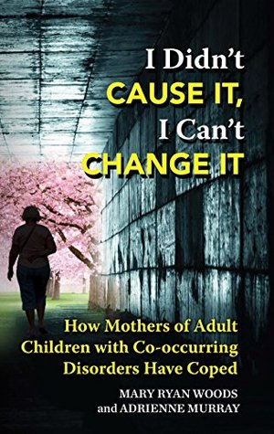 I Didn't CAUSE It, I Can't CHANGE It: How Mothers ...