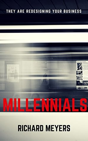 Millennials: THEY ARE REDESIGNING YOUR BUSINESS. A...