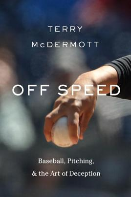 Off Speed: Baseball, Pitching, and the Art of Dece...
