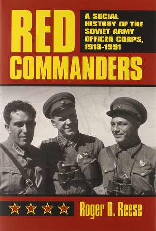 Red Commanders: A Social History of the Soviet Arm...