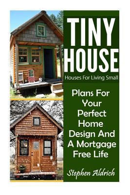 Tiny House: Houses for Living Small: Plans for You...