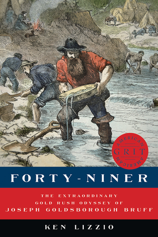 Forty-Niner: The Extraordinary Gold Rush Odyssey o...