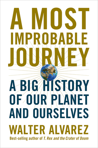 A Most Improbable Journey: A Big History of Our Pl...