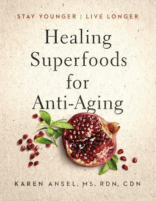 Healing Superfoods for Anti-Aging: Stay Younger, L...