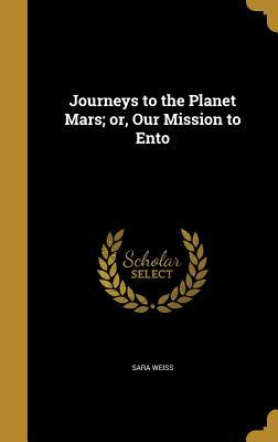 Journeys to the Planet Mars; Or, Our Mission to En...