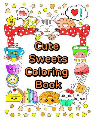 Cute Sweets Coloring Book: Relaxing Coloring Book ...