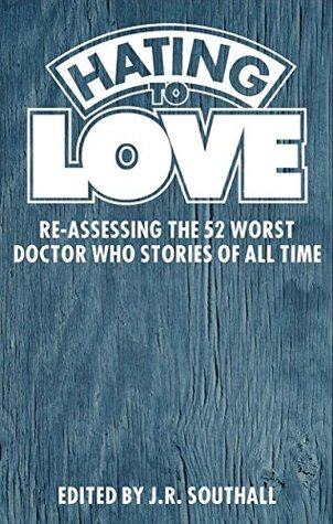 Hating to Love: Re-Assessing the 52 Worst Doctor W...