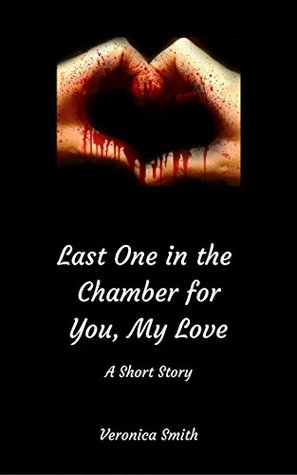 Last One in the Chamber for You, My Love: A Short ...