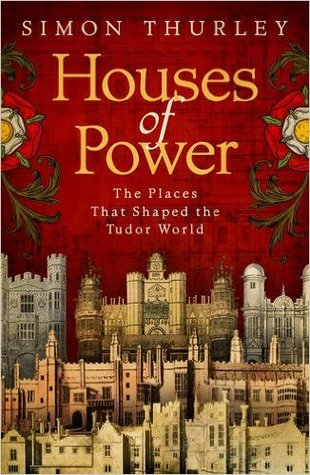 Houses of Power: The Places That Shaped The Tudor ...