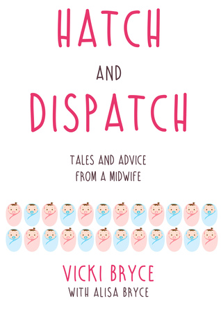 Hatch and Dispatch: Tales and Advice from a Midwif...