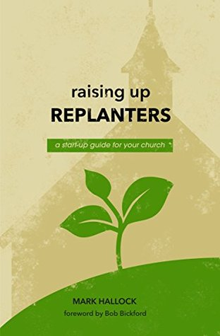 Raising Up Replanters: A Start-Up Guide for Your C...