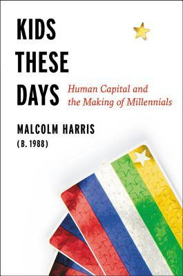 Kids These Days: Human Capital and the Making of M...
