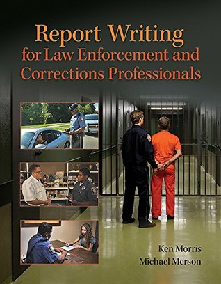 Report Writing for Law Enforcement and Corrections...